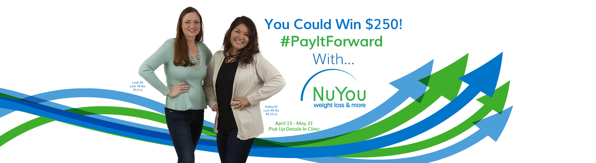 Pay It Forward with NuYou! Refer a friend and get a chance to win $250! Details in clinic.